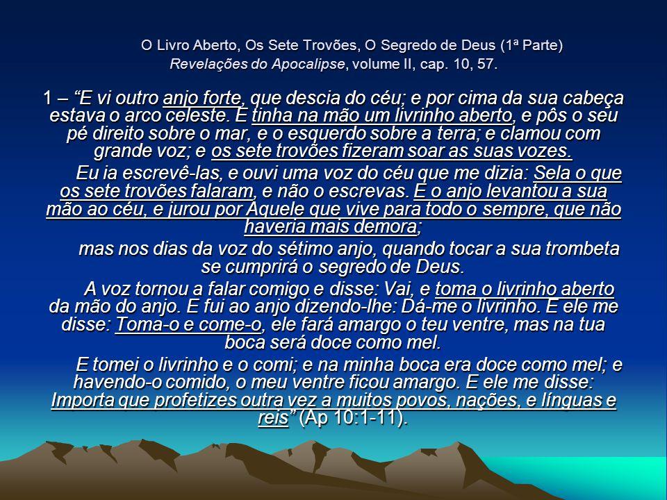 O Livro Aberto, Os Sete Trovões, O Segredo de Deus (1ª Parte) Revelações do Apocalipse, volume II, cap. 10, 57. O Livro Aberto, Os Sete Trovões, O Seg