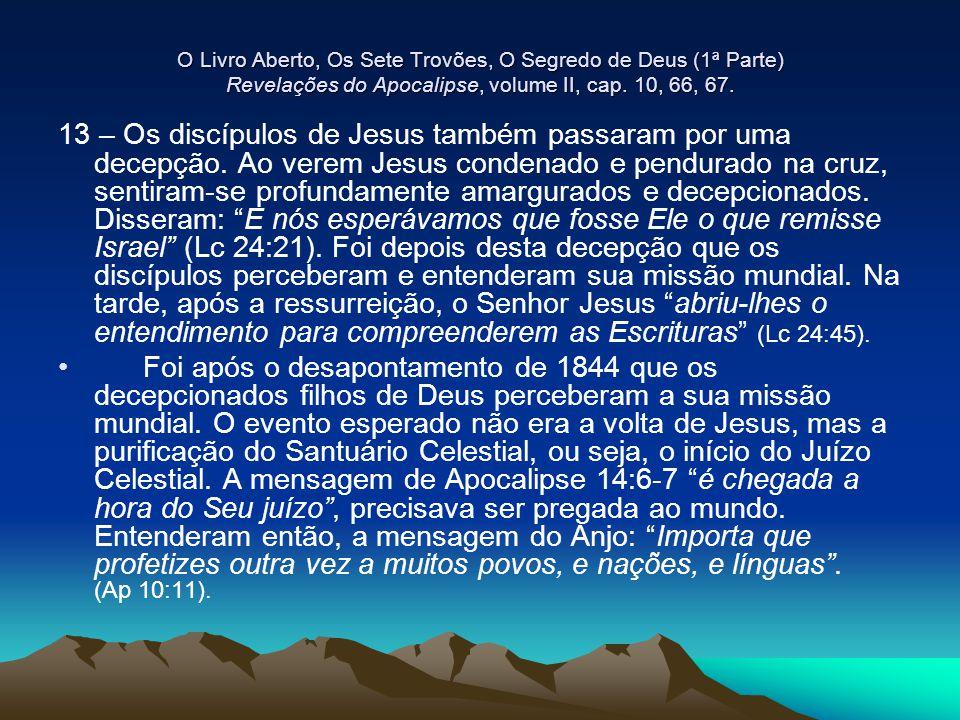 O Livro Aberto, Os Sete Trovões, O Segredo de Deus (1ª Parte) Revelações do Apocalipse, volume II, cap. 10, 66, 67. 13 – Os discípulos de Jesus também