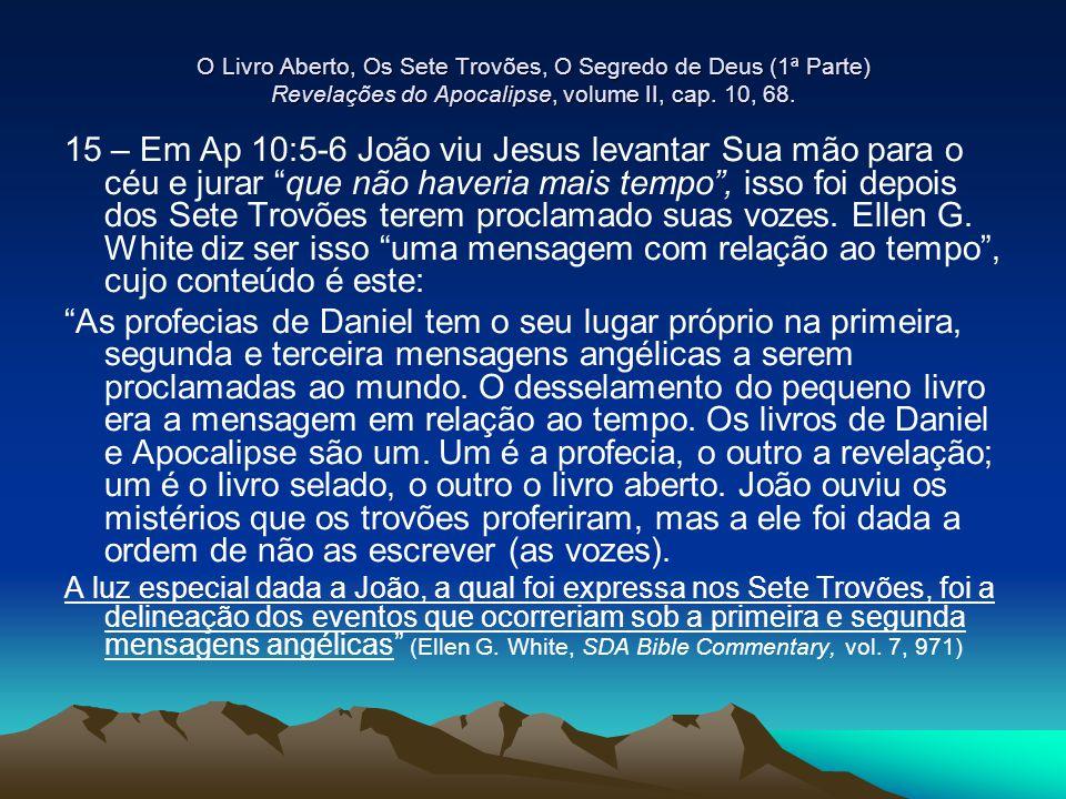 O Livro Aberto, Os Sete Trovões, O Segredo de Deus (1ª Parte) Revelações do Apocalipse, volume II, cap. 10, 68. 15 – Em Ap 10:5-6 João viu Jesus levan