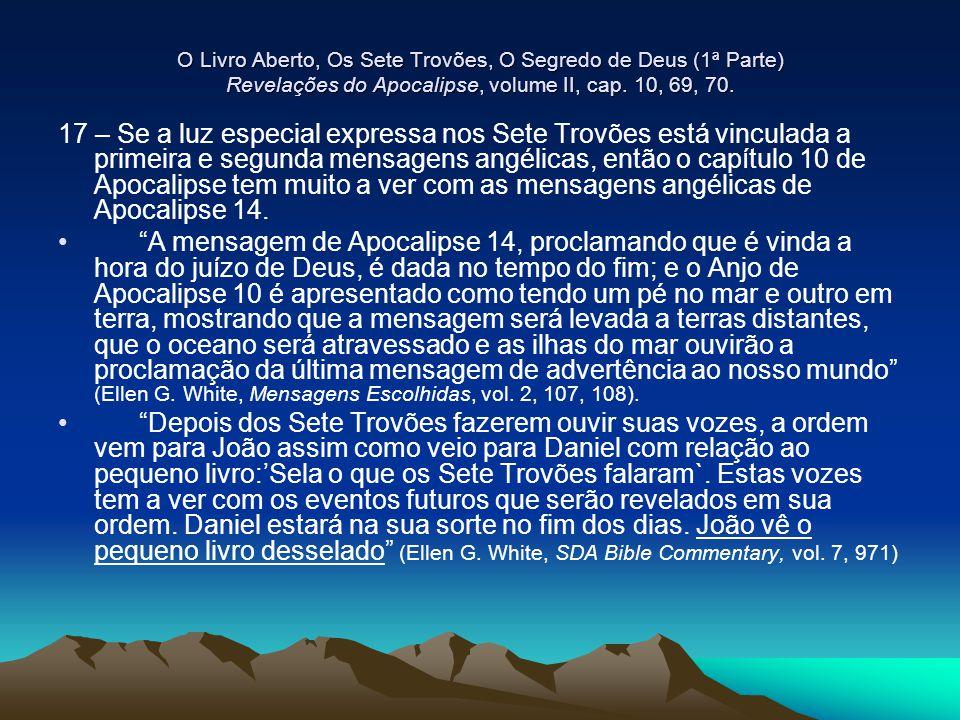 O Livro Aberto, Os Sete Trovões, O Segredo de Deus (1ª Parte) Revelações do Apocalipse, volume II, cap. 10, 69, 70. 17 – Se a luz especial expressa no