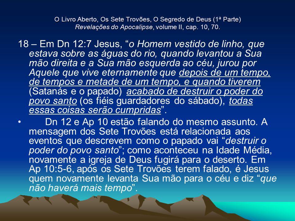 """O Livro Aberto, Os Sete Trovões, O Segredo de Deus (1ª Parte) Revelações do Apocalipse, volume II, cap. 10, 70. 18 – Em Dn 12:7 Jesus, """"o Homem vestid"""