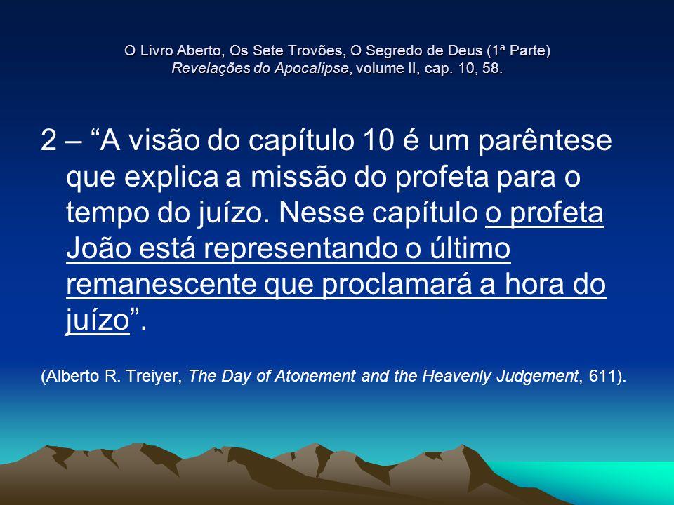 """O Livro Aberto, Os Sete Trovões, O Segredo de Deus (1ª Parte) Revelações do Apocalipse, volume II, cap. 10, 58. 2 – """"A visão do capítulo 10 é um parên"""