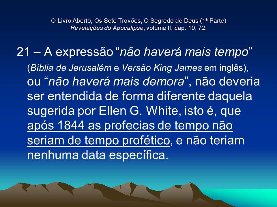 """O Livro Aberto, Os Sete Trovões, O Segredo de Deus (1ª Parte) Revelações do Apocalipse, volume II, cap. 10, 72. 21 – A expressão """"não haverá mais temp"""
