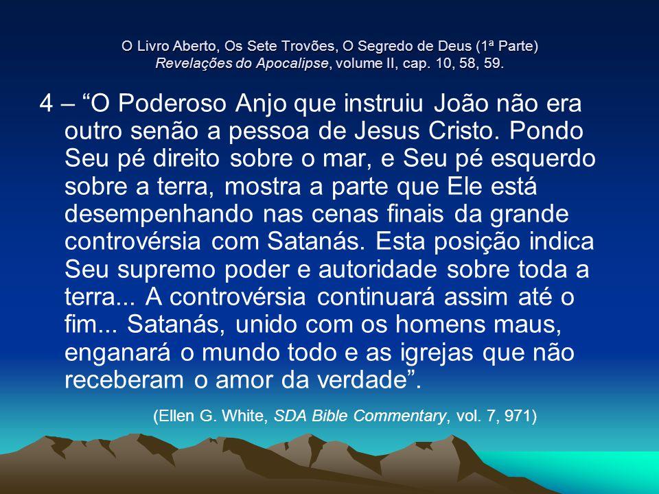 """O Livro Aberto, Os Sete Trovões, O Segredo de Deus (1ª Parte) Revelações do Apocalipse, volume II, cap. 10, 58, 59. 4 – """"O Poderoso Anjo que instruiu"""
