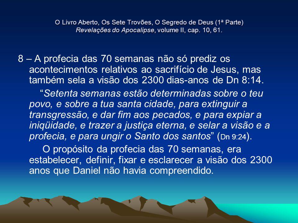 O Livro Aberto, Os Sete Trovões, O Segredo de Deus (1ª Parte) Revelações do Apocalipse, volume II, cap. 10, 61. 8 – A profecia das 70 semanas não só p