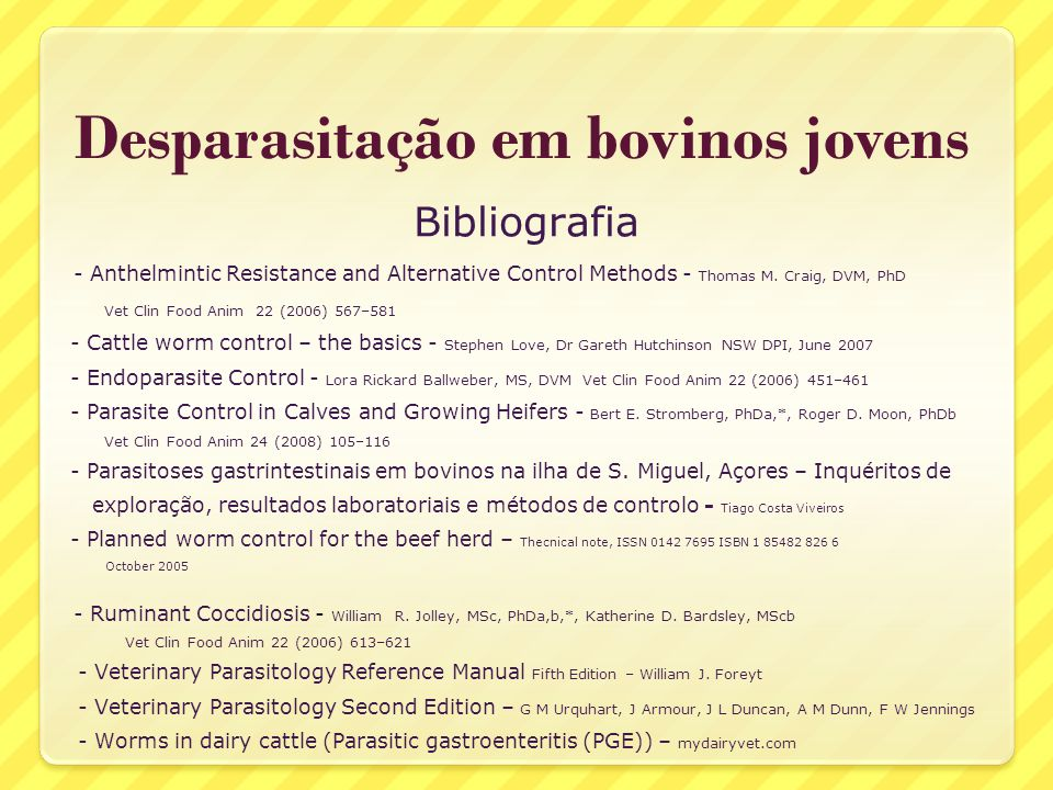 Desparasitação em bovinos jovens Bibliografia - Anthelmintic Resistance and Alternative Control Methods - Thomas M. Craig, DVM, PhD Vet Clin Food Anim