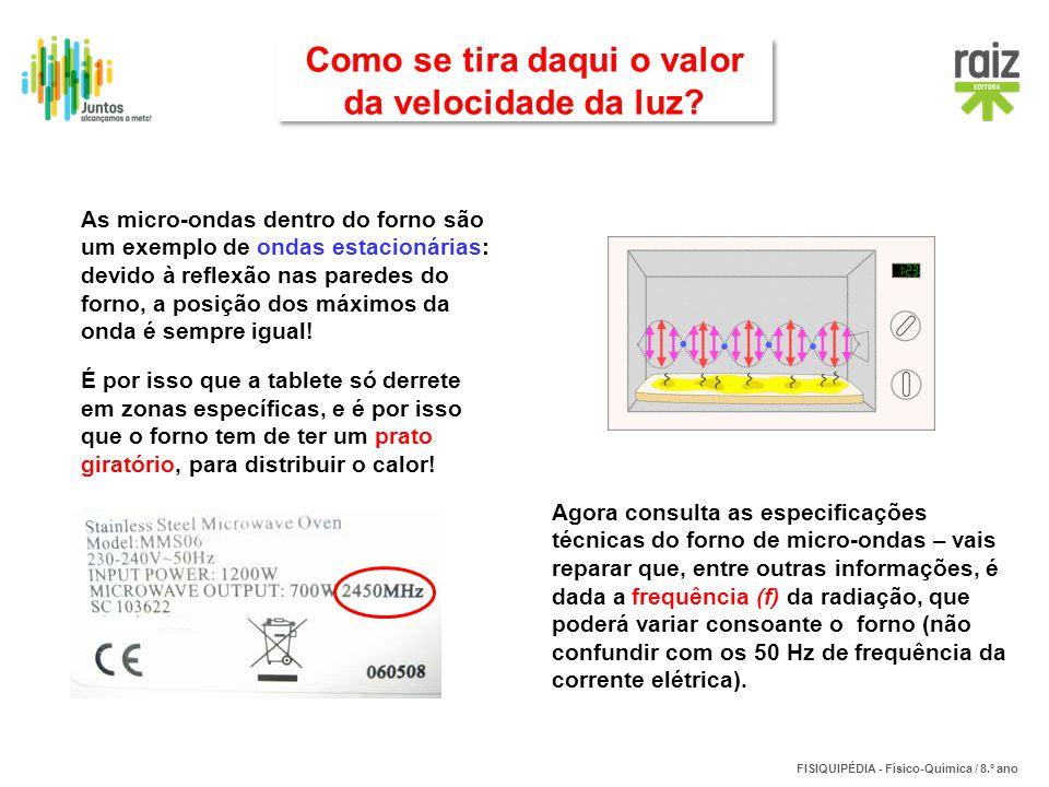 FISIQUIPÉDIA - Físico-Química / 8.º ano Como se tira daqui o valor da velocidade da luz? Como se tira daqui o valor da velocidade da luz? As micro-ond