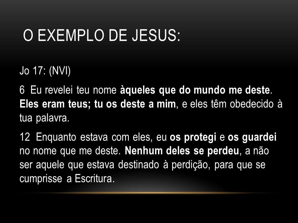O EXEMPLO DE JESUS: Jo 17: (NVI) 6 Eu revelei teu nome àqueles que do mundo me deste. Eles eram teus; tu os deste a mim, e eles têm obedecido à tua pa