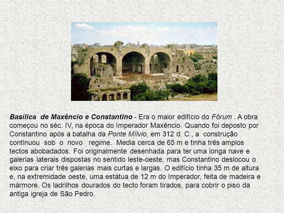 Basílica de Maxêncio e Constantino - Era o maior edifício do Fórum. A obra começou no séc. IV, na época do Imperador Maxêncio. Quando foi deposto por
