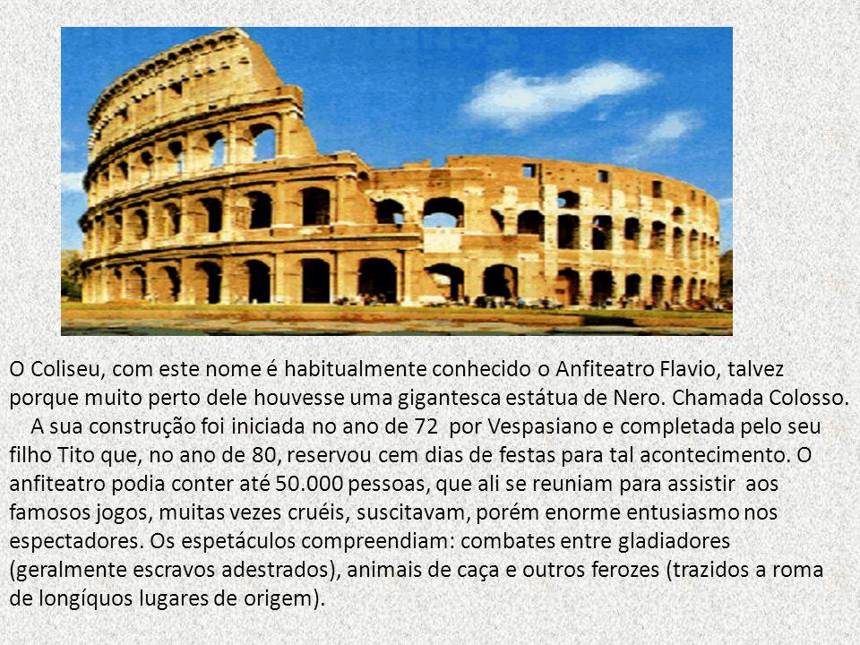 O Coliseu, com este nome é habitualmente conhecido o Anfiteatro Flavio, talvez porque muito perto dele houvesse uma gigantesca estátua de Nero. Chamad