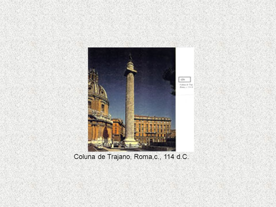 Coluna de Trajano, Roma,c., 114 d.C.