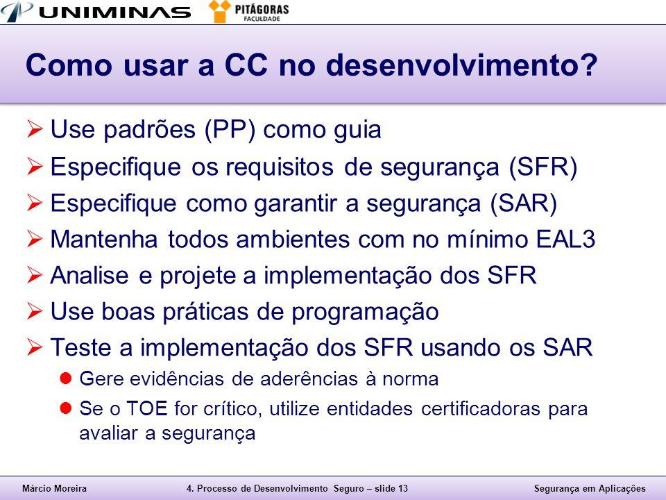 Márcio Moreira4. Processo de Desenvolvimento Seguro – slide 13Segurança em Aplicações Como usar a CC no desenvolvimento?  Use padrões (PP) como guia