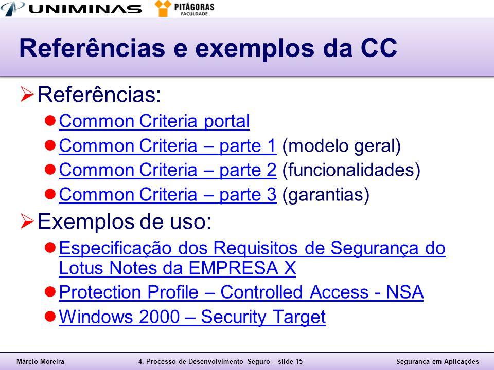 Márcio Moreira4. Processo de Desenvolvimento Seguro – slide 15Segurança em Aplicações Referências e exemplos da CC  Referências: Common Criteria port