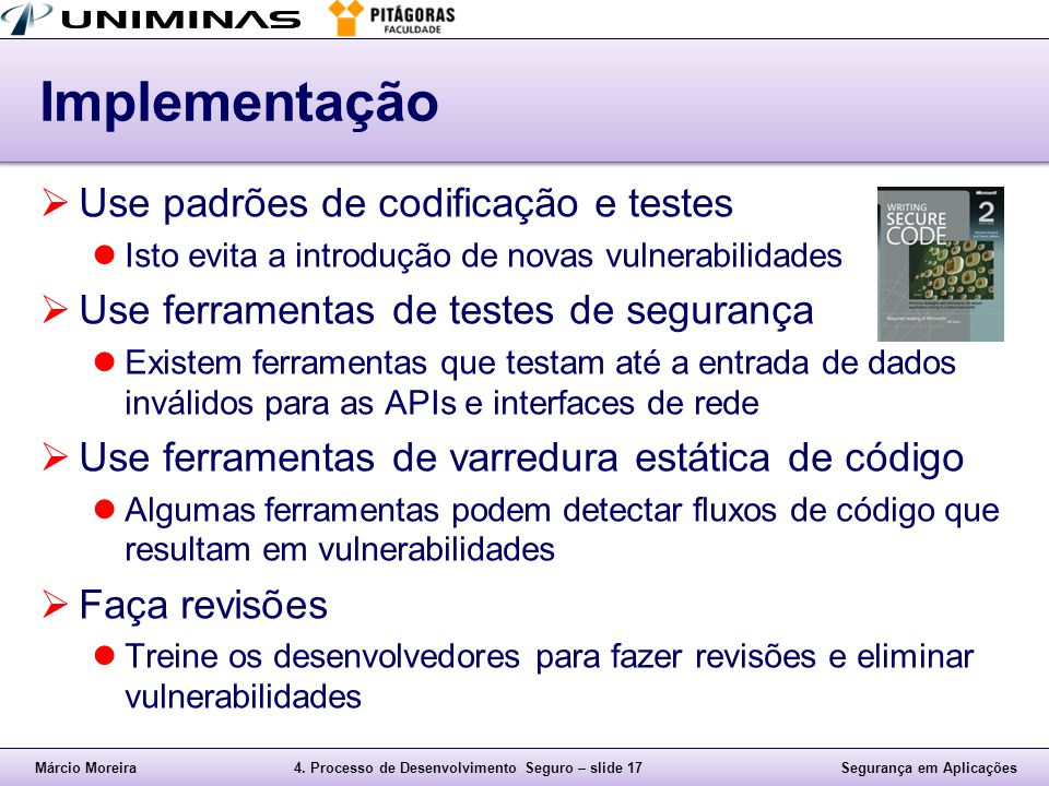 Márcio Moreira4. Processo de Desenvolvimento Seguro – slide 17Segurança em Aplicações Implementação  Use padrões de codificação e testes Isto evita a
