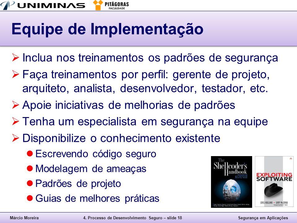 Márcio Moreira4. Processo de Desenvolvimento Seguro – slide 18Segurança em Aplicações Equipe de Implementação  Inclua nos treinamentos os padrões de