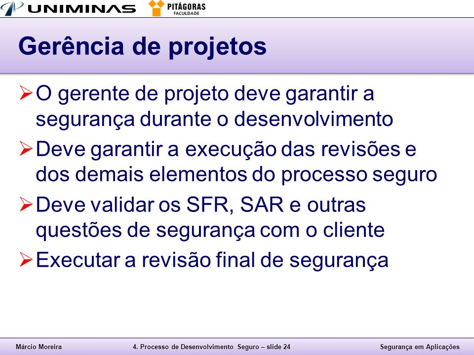 Márcio Moreira4. Processo de Desenvolvimento Seguro – slide 24Segurança em Aplicações Gerência de projetos  O gerente de projeto deve garantir a segu