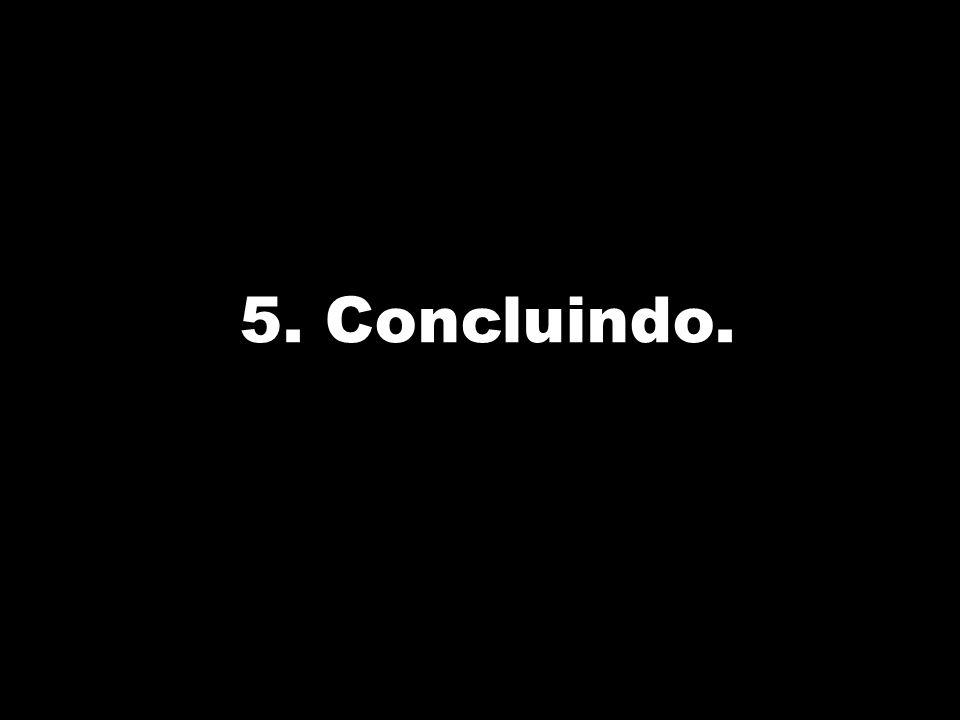 5. Concluindo.