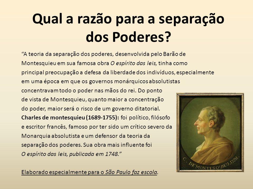 """Qual a razão para a separação dos Poderes? """"A teoria da separação dos poderes, desenvolvida pelo Barão de Montesquieu em sua famosa obra O espírito da"""