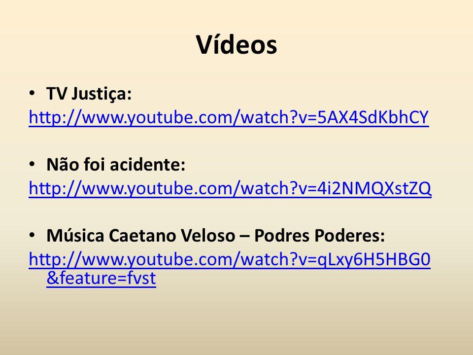 Vídeos TV Justiça: http://www.youtube.com/watch?v=5AX4SdKbhCY Não foi acidente: http://www.youtube.com/watch?v=4i2NMQXstZQ Música Caetano Veloso – Pod