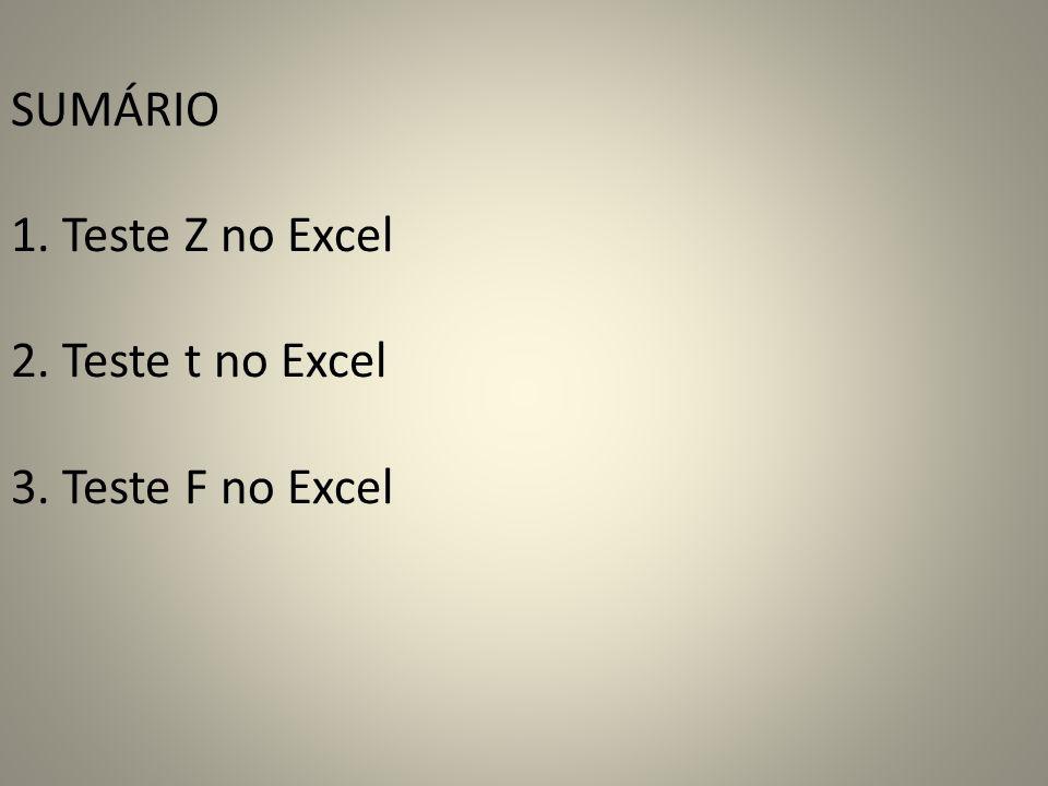 SUMÁRIO 1. Teste Z no Excel 2. Teste t no Excel 3. Teste F no Excel