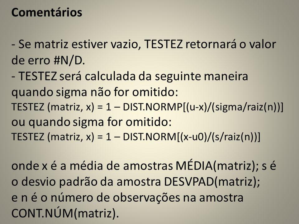 Comentários - Se matriz estiver vazio, TESTEZ retornará o valor de erro #N/D. - TESTEZ será calculada da seguinte maneira quando sigma não for omitido