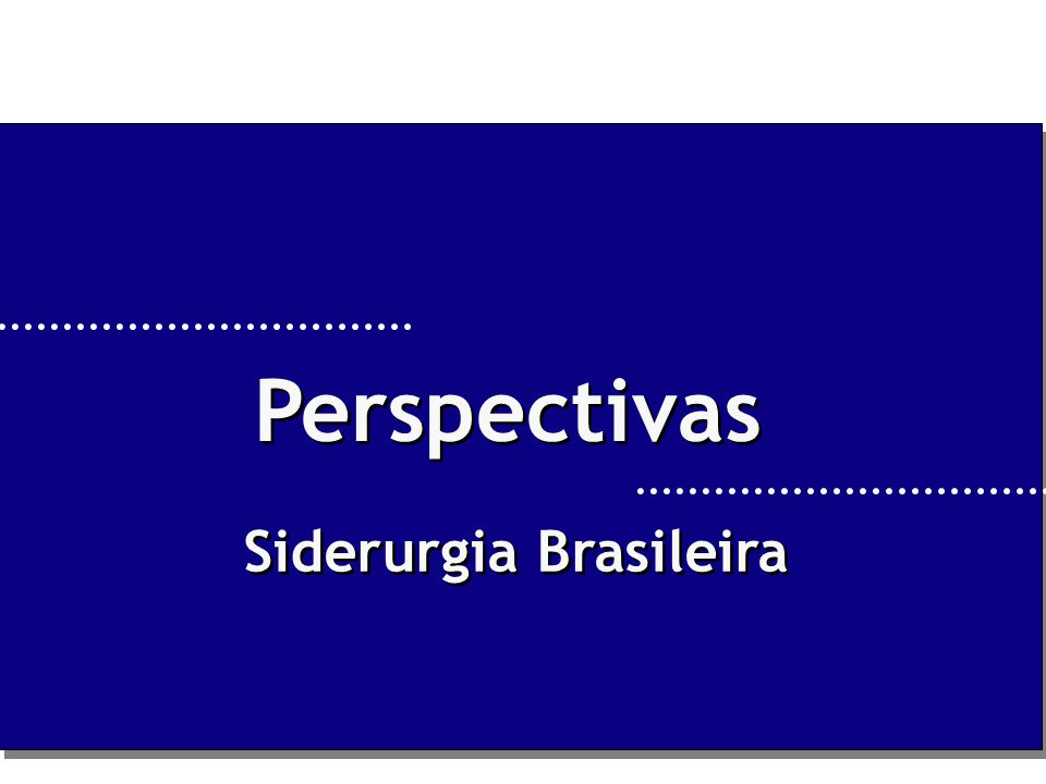 Perspectivas Siderurgia Brasileira