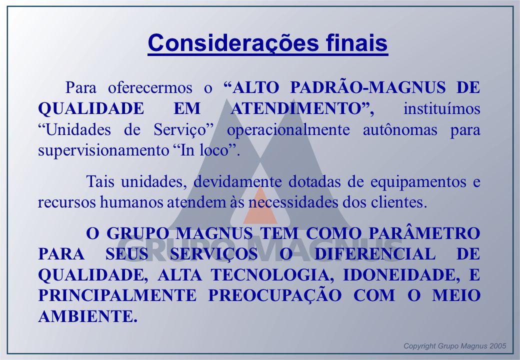 """Considerações finais Para oferecermos o """"ALTO PADRÃO-MAGNUS DE QUALIDADE EM ATENDIMENTO"""", instituímos """"Unidades de Serviço"""" operacionalmente autônomas"""