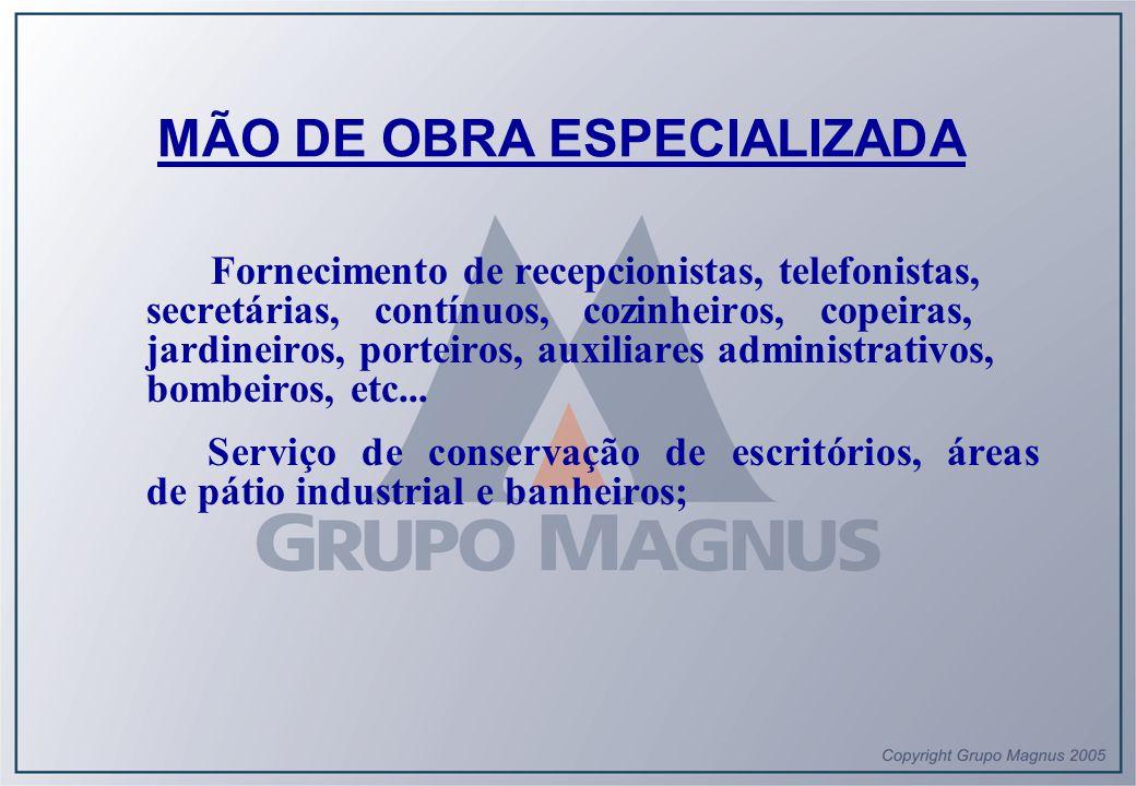 MÃO DE OBRA ESPECIALIZADA Fornecimento de recepcionistas, telefonistas, secretárias, contínuos, cozinheiros, copeiras, jardineiros, porteiros, auxilia