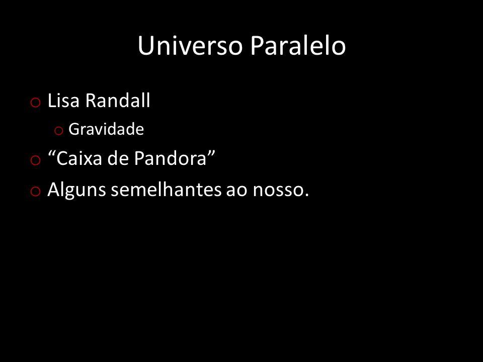 """Universo Paralelo o Lisa Randall o Gravidade o """"Caixa de Pandora"""" o Alguns semelhantes ao nosso."""