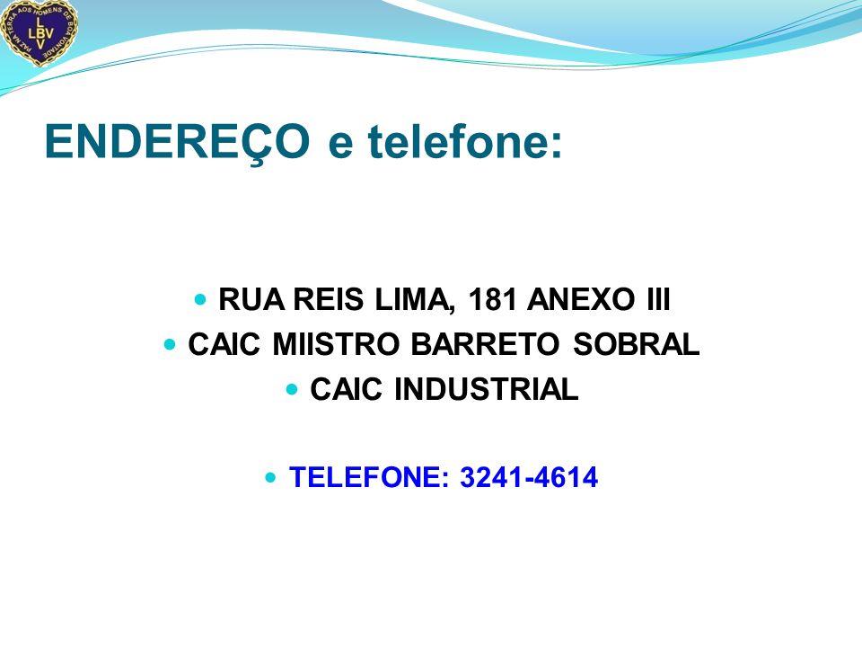 ENDEREÇO e telefone: RUA REIS LIMA, 181 ANEXO III CAIC MIISTRO BARRETO SOBRAL CAIC INDUSTRIAL TELEFONE: 3241-4614