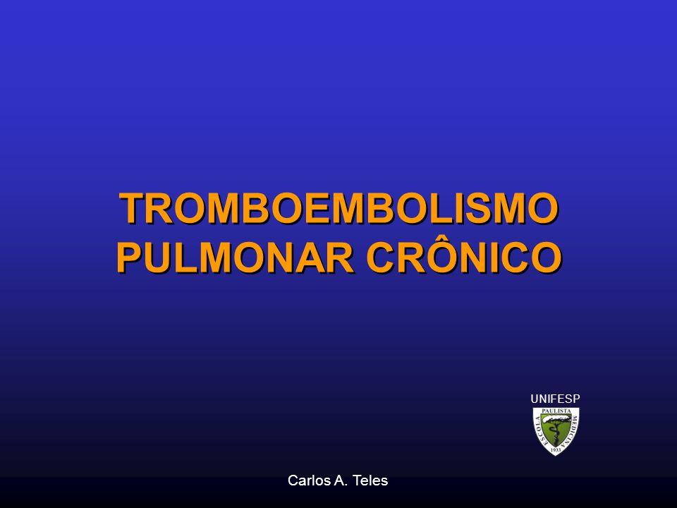 TROMBOEMBOLISMO PULMONAR CRÔNICO Carlos A. Teles UNIFESP