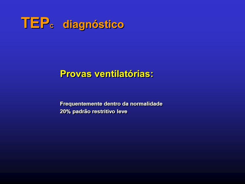 TEP C diagnóstico Provas ventilatórias: Frequentemente dentro da normalidade 20% padrão restritivo leve Provas ventilatórias: Frequentemente dentro da