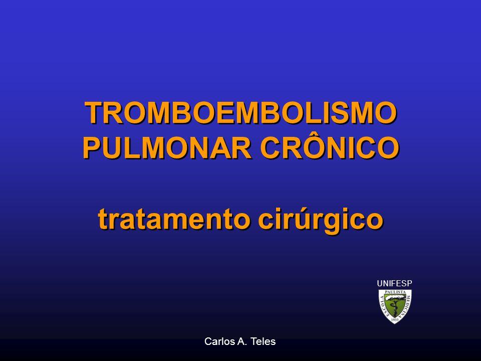 TROMBOEMBOLISMO PULMONAR CRÔNICO tratamento cirúrgico Carlos A. Teles UNIFESP