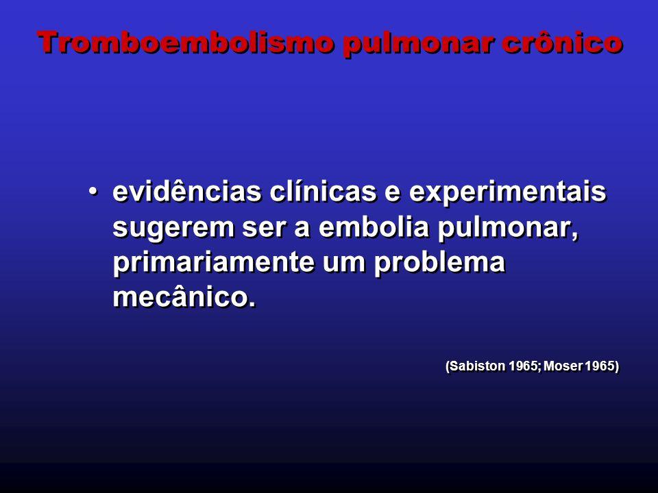 Tromboembolismo pulmonar crônico evidências clínicas e experimentais sugerem ser a embolia pulmonar, primariamente um problema mecânico. (Sabiston 196