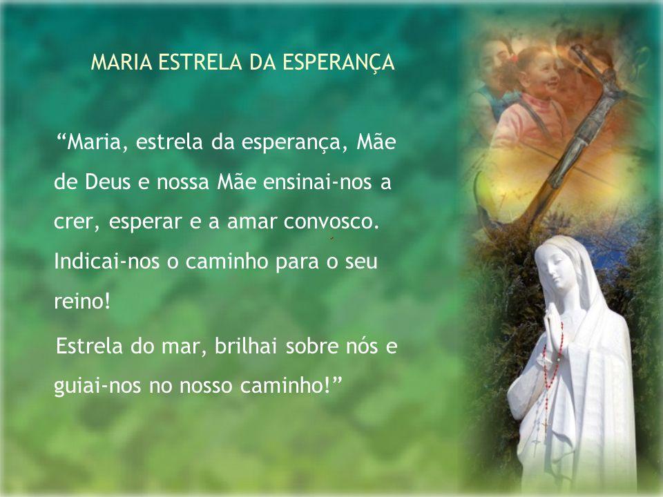 """MARIA ESTRELA DA ESPERANÇA """"Maria, estrela da esperança, Mãe de Deus e nossa Mãe ensinai-nos a crer, esperar e a amar convosco. Indicai-nos o caminho"""