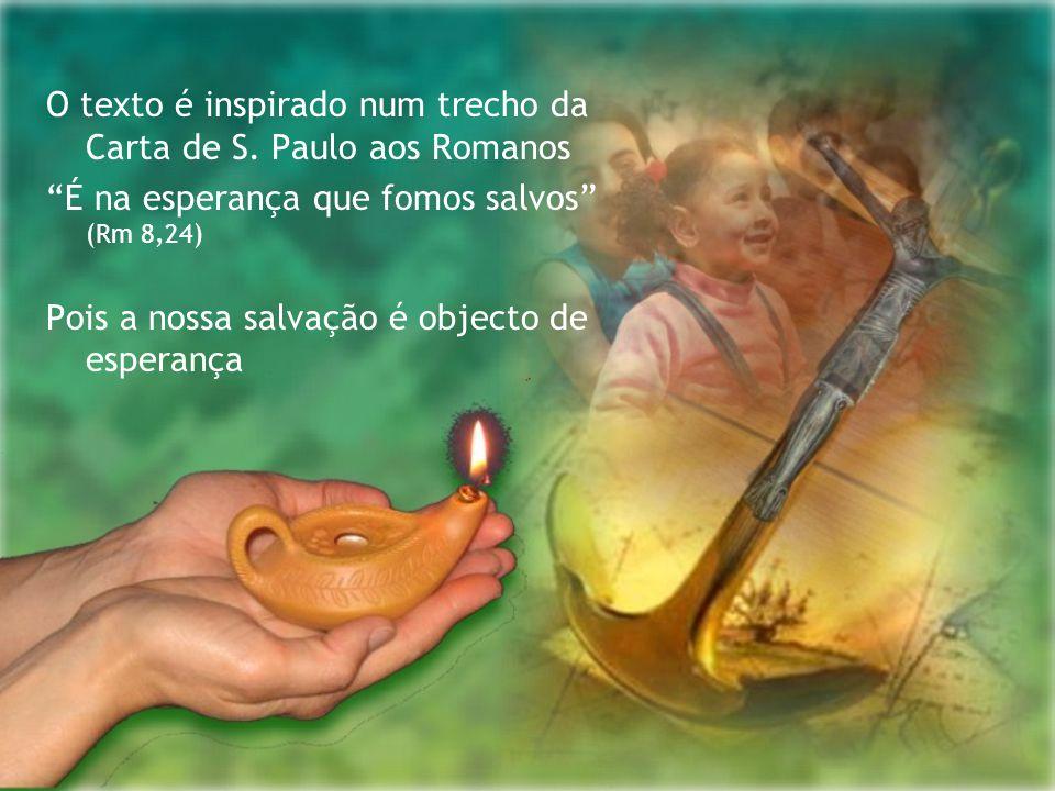 """O texto é inspirado num trecho da Carta de S. Paulo aos Romanos """"É na esperança que fomos salvos"""" (Rm 8,24) Pois a nossa salvação é objecto de esperan"""