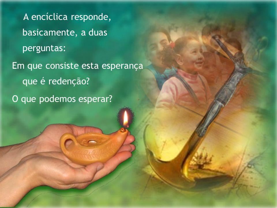 A encíclica responde, basicamente, a duas perguntas: Em que consiste esta esperança que é redenção? O que podemos esperar?