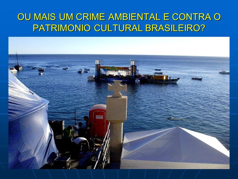 OU MAIS UM CRIME AMBIENTAL E CONTRA O PATRIMONIO CULTURAL BRASILEIRO?