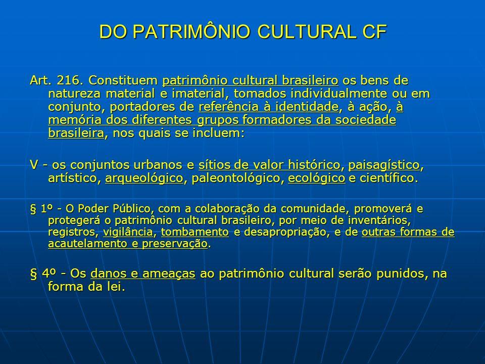 DO PATRIMÔNIO CULTURAL CF Art. 216. Constituem patrimônio cultural brasileiro os bens de natureza material e imaterial, tomados individualmente ou em