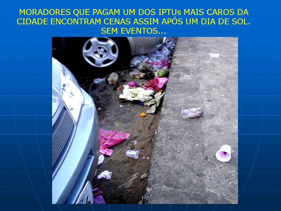 MORADORES QUE PAGAM UM DOS IPTUs MAIS CAROS DA CIDADE ENCONTRAM CENAS ASSIM APÓS UM DIA DE SOL. SEM EVENTOS...