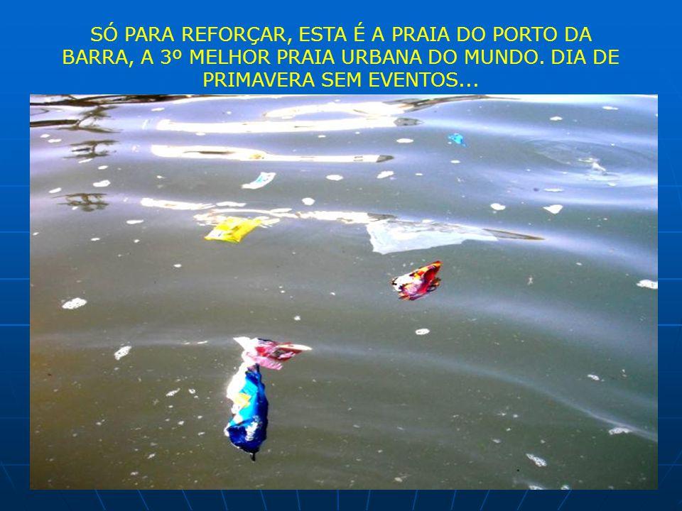 SÓ PARA REFORÇAR, ESTA É A PRAIA DO PORTO DA BARRA, A 3º MELHOR PRAIA URBANA DO MUNDO. DIA DE PRIMAVERA SEM EVENTOS...