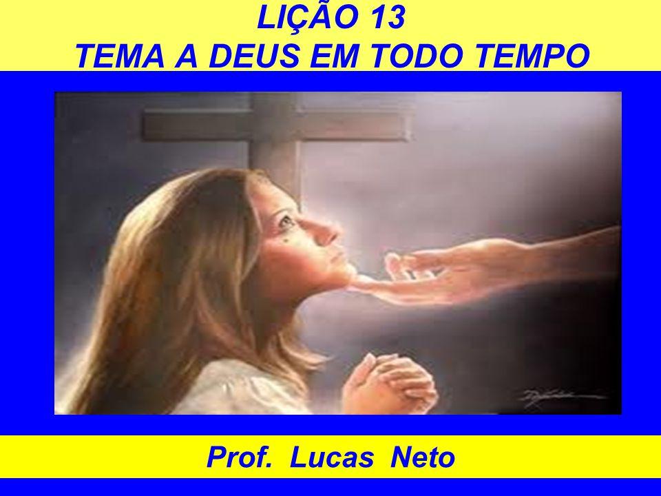 LIÇÃO 13 TEMA A DEUS EM TODO TEMPO Prof. Lucas Neto