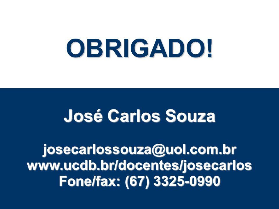 OBRIGADO! José Carlos Souza josecarlossouza@uol.com.brwww.ucdb.br/docentes/josecarlos Fone/fax: (67) 3325-0990