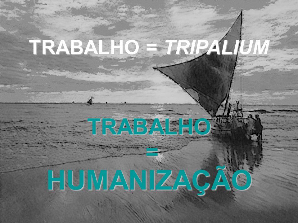 TRABALHO = TRIPALIUM TRABALHO =HUMANIZAÇÃO
