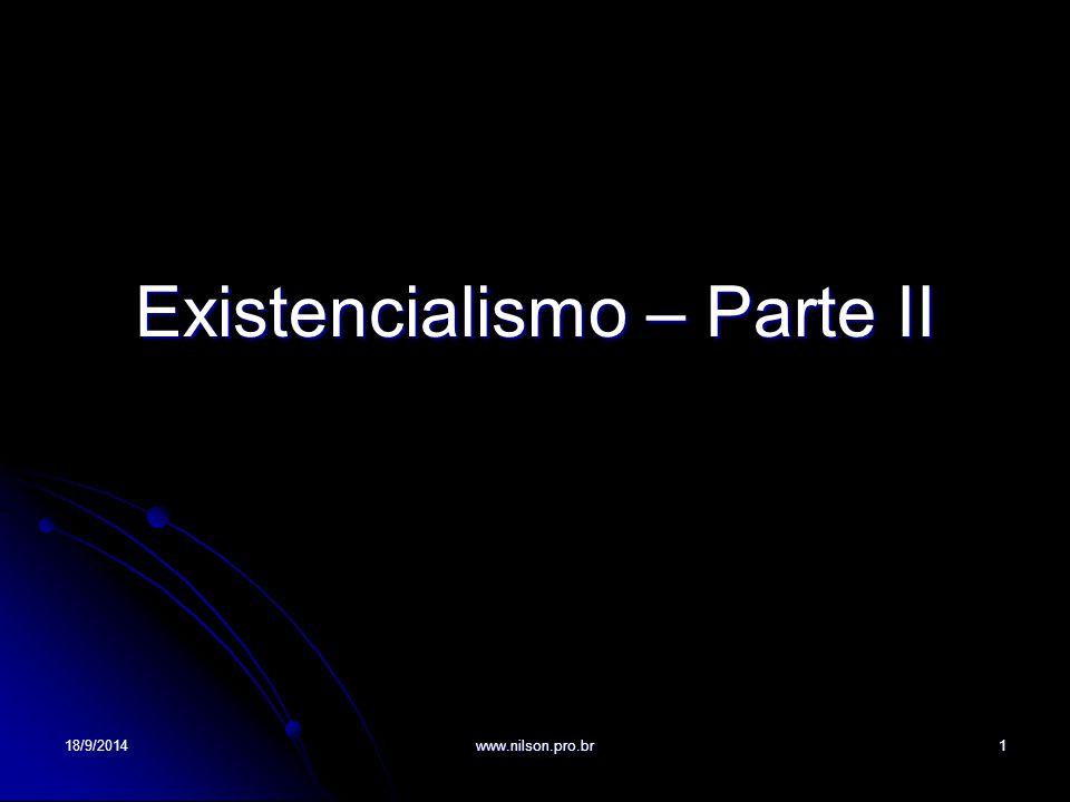 Existencialismo – Parte II 18/9/20141www.nilson.pro.br
