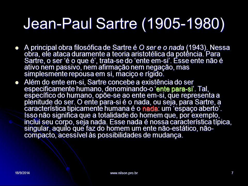 Jean-Paul Sartre (1905-1980) A principal obra filosófica de Sartre é O ser e o nada (1943). Nessa obra, ele ataca duramente a teoria aristotélica da p