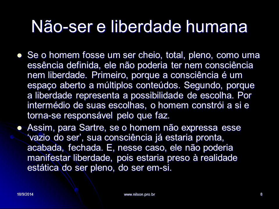Não-ser e liberdade humana Se o homem fosse um ser cheio, total, pleno, como uma essência definida, ele não poderia ter nem consciência nem liberdade.