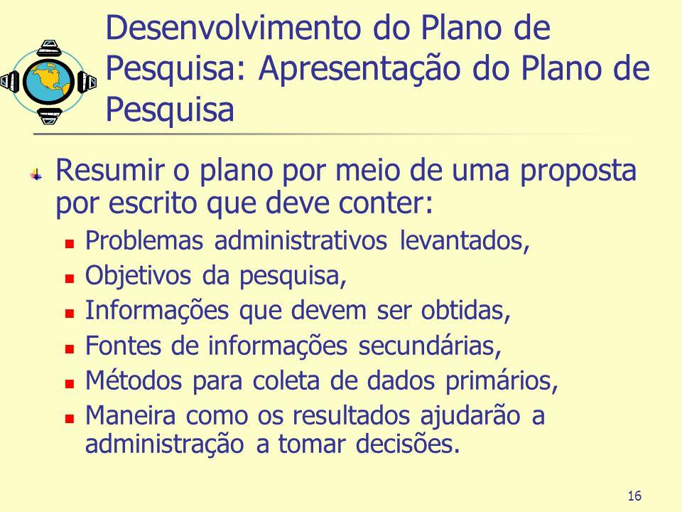 16 Resumir o plano por meio de uma proposta por escrito que deve conter: Problemas administrativos levantados, Objetivos da pesquisa, Informações que