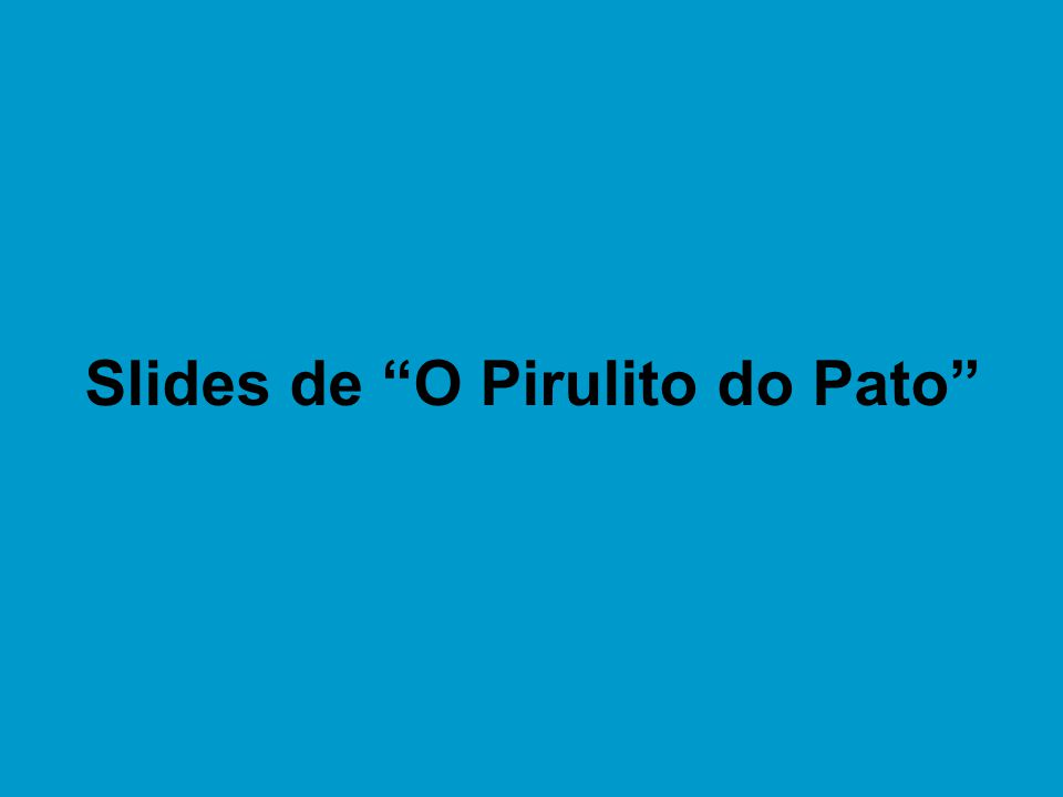 "Slides de ""O Pirulito do Pato"""