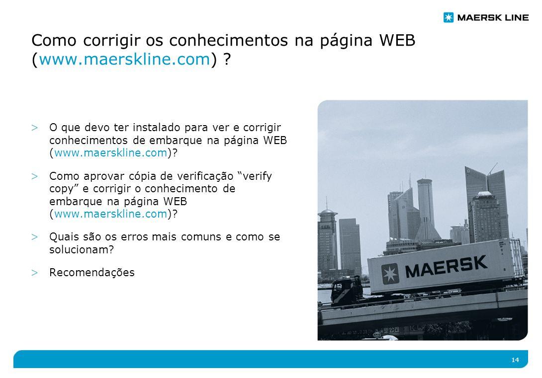 14 Como corrigir os conhecimentos na página WEB (www.maerskline.com) .